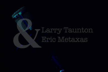 Eric Metaxas and Larry Taunton Audio